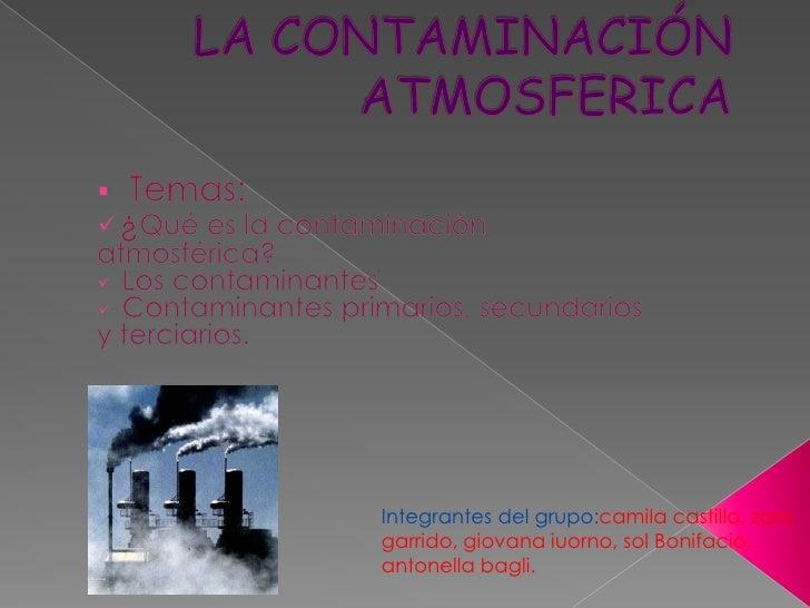 LA CONTAMINACIÓNATMOSFERICA<br /><ul><li>  Temas:
