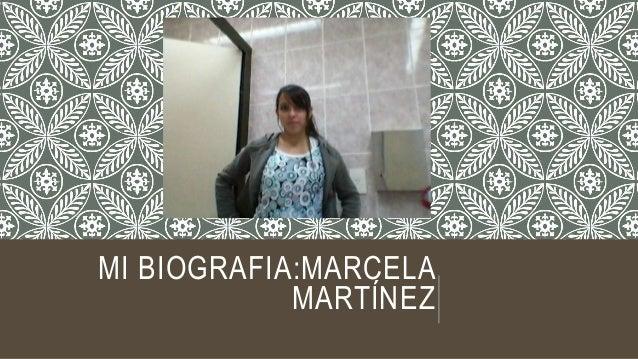 MI BIOGRAFIA:MARCELA  MARTÍNEZ