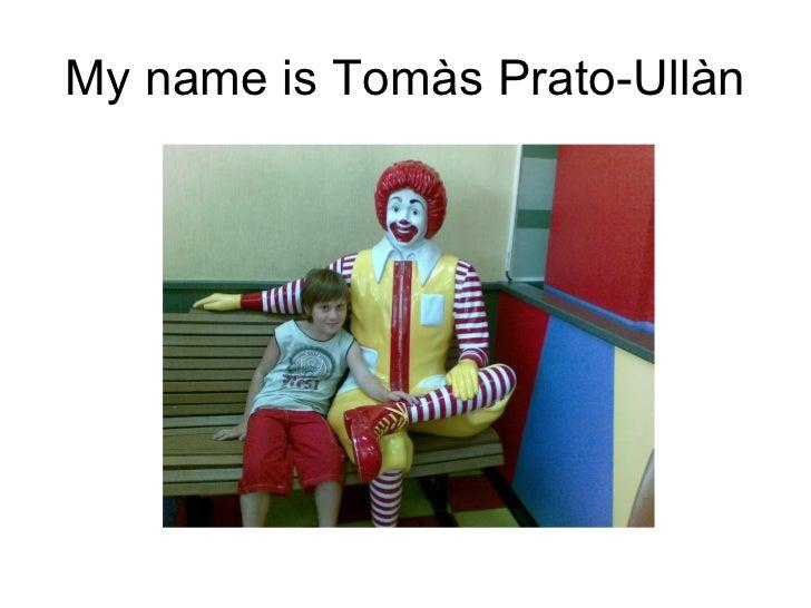 My name is Tomàs Prato-Ullàn