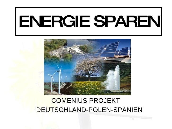 ENERGIE SPAREN        COMENIUS PROJEKT  DEUTSCHLAND-POLEN-SPANIEN