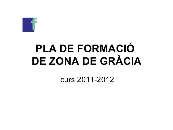 PLA DE FORMACIÓ  DE ZONA DE GRÀCIA curs 2011-2012