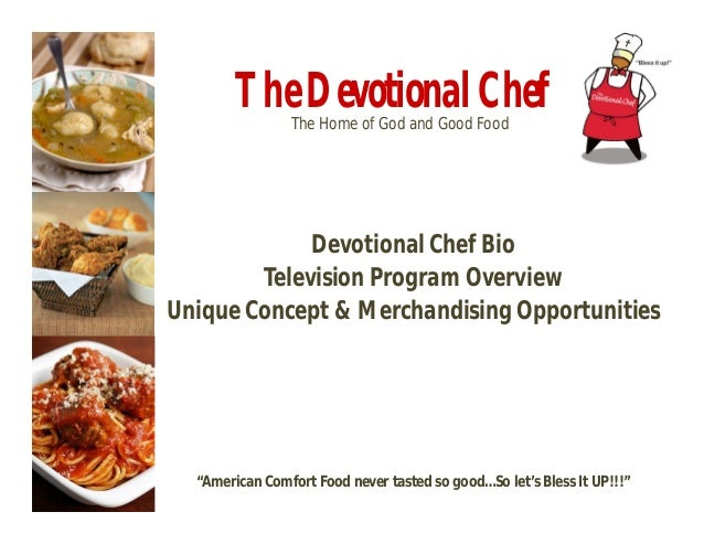 The Devotional Chef                The Home of God and Good Food             Devotional Chef Bio        Television Program...