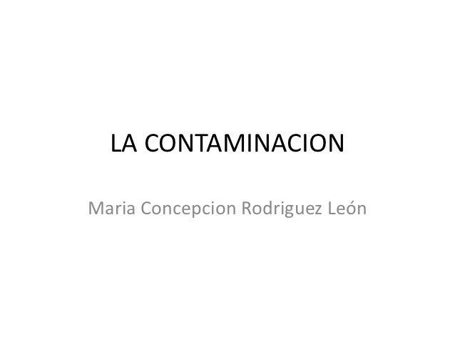 LA CONTAMINACIONMaria Concepcion Rodriguez León