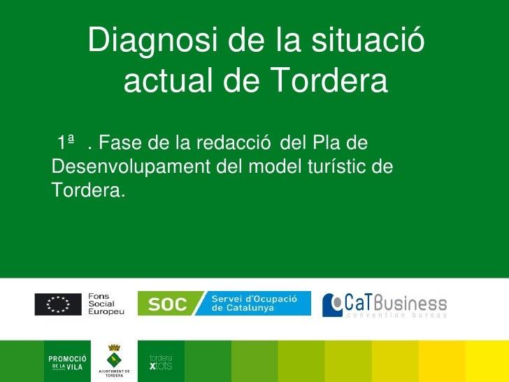 Diagnosi de la situació      actual de Tordera 1ª . Fase de la redacció del Pla de Desenvolupament del model turístic de T...