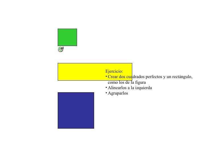 <ul><li>Ejercicio: </li></ul><ul><li>Crear dos cuadrados perfectos y un rectángulo, como los de la figura </li></ul><ul><l...
