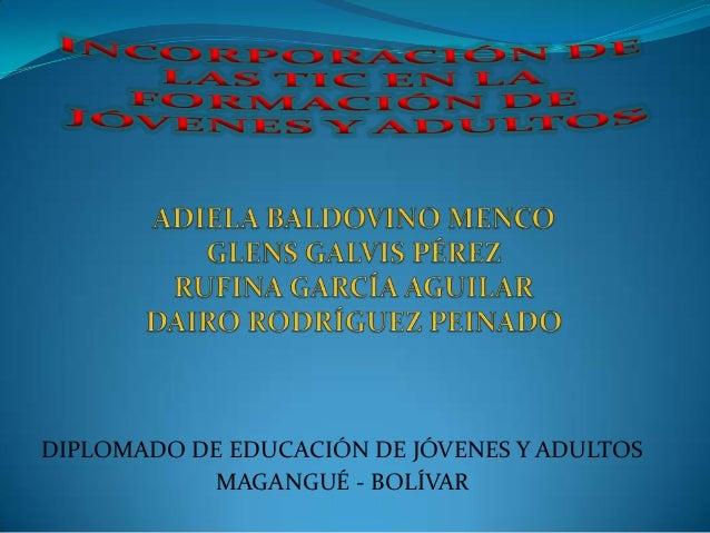 DIPLOMADO DE EDUCACIÓN DE JÓVENES Y ADULTOS           MAGANGUÉ - BOLÍVAR