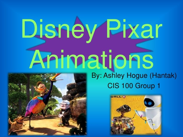 Disney Pixar Animations<br />By: Ashley Hogue (Hantak)<br />CIS 100 Group 1<br />