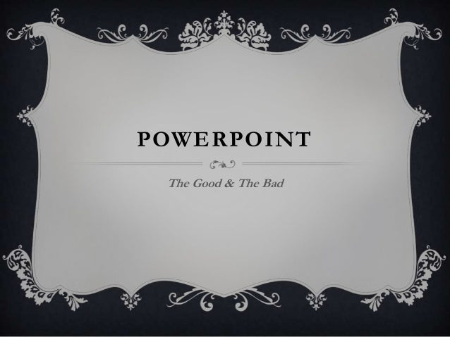 POWERPOINTThe Good & The Bad