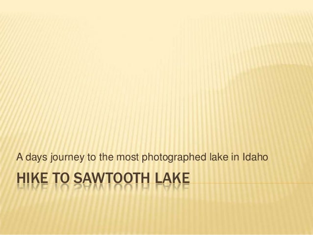 A days journey to the most photographed lake in IdahoHIKE TO SAWTOOTH LAKE