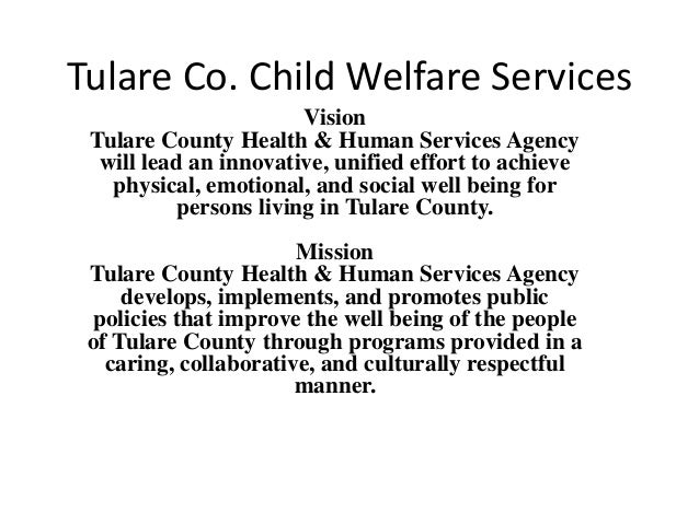 Tulare Co. Child Welfare Services Vision Tulare County Health & Human Services Agency will lead an innovative, unified eff...