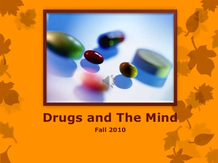 Drugs and The Mind      Fall 2010