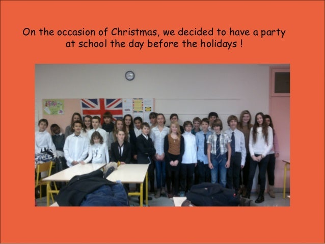 On the occasion of Christmas, we decided to have a party         at school the day before the holidays !