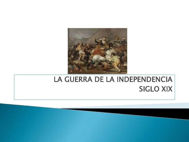 LA GUERRA DE LA INDEPENDENCIA                      SIGLO XIX