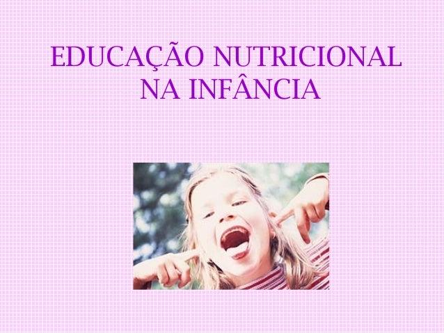 EDUCAÇÃO NUTRICIONAL     NA INFÂNCIA