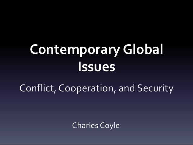 Contemporary Global Issues Conflict, Cooperation, and Security Charles Coyle