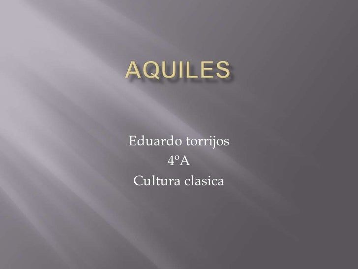 AQUILES<br />Eduardo torrijos<br />4ºA<br />Cultura clasica<br />
