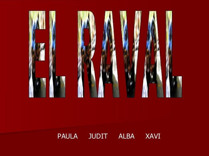 PAULA  JUDIT  ALBA  XAVI EL RAVAL