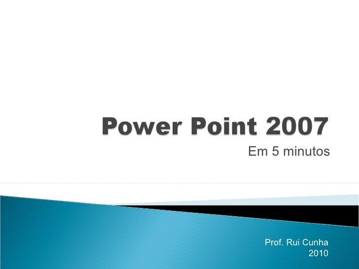 Em 5 minutos Prof. Rui Cunha 2010