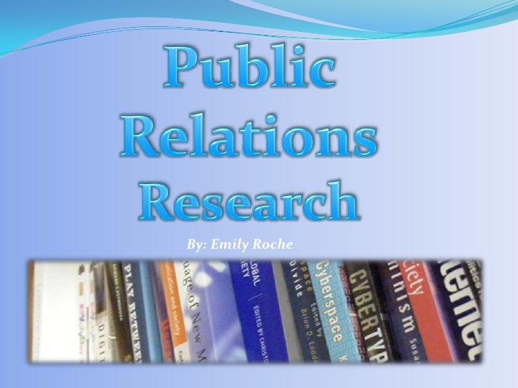 Public Relations<br />Research<br />By: Emily Roche<br />