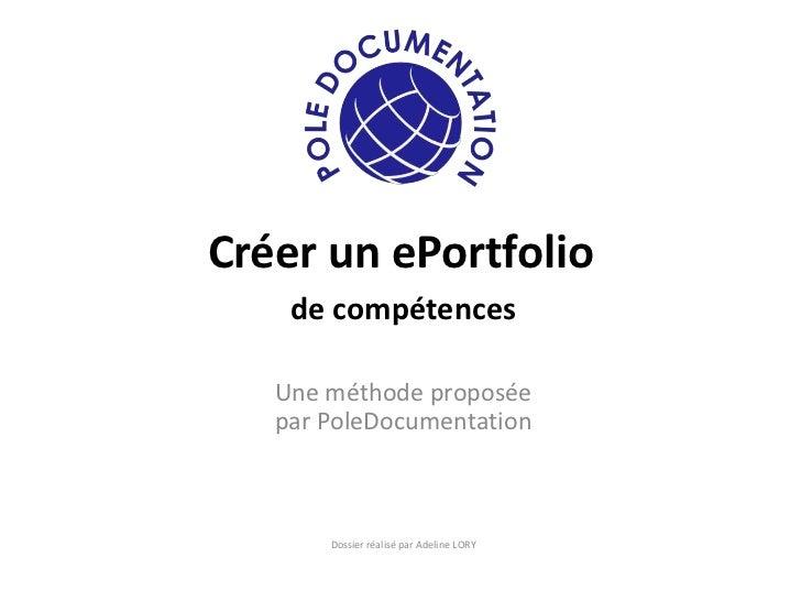 Créer un ePortfolio    de compétences   Une méthode proposée   par PoleDocumentation       Dossier réalisé par Adeline LORY
