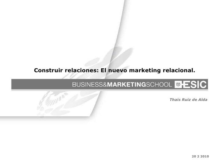 20 2 2010 Thais Ruiz de Alda Construir relaciones: El nuevo marketing relacional.