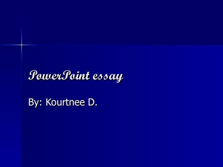 PowerPoint essay By: Kourtnee D.