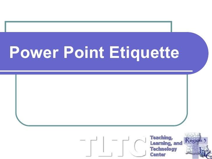 Power Point Etiquette