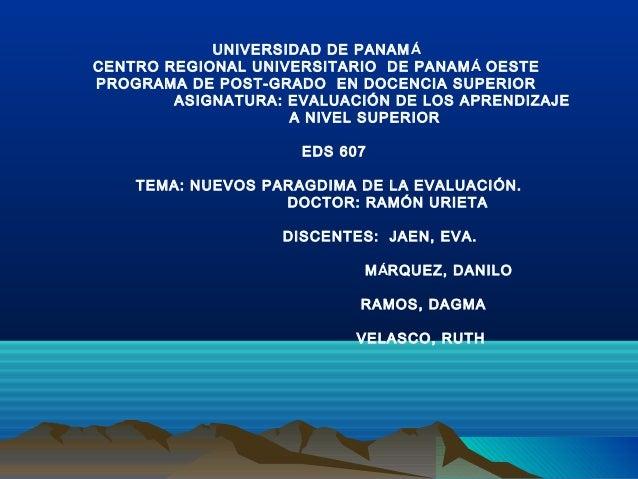 UNIVERSIDAD DE PANAMÁ CENTRO REGIONAL UNIVERSITARIO DE PANAMÁ OESTE PROGRAMA DE POST-GRADO EN DOCENCIA SUPERIOR ASIGNATURA...