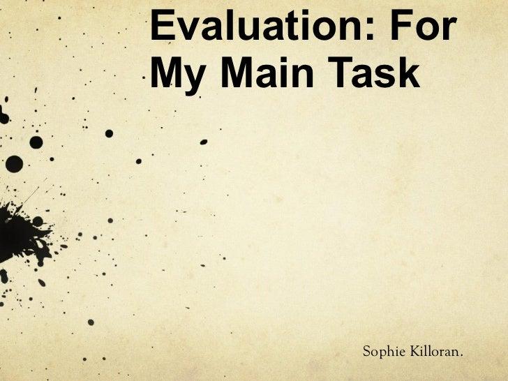 Evaluation: For My Main Task Sophie Killoran.