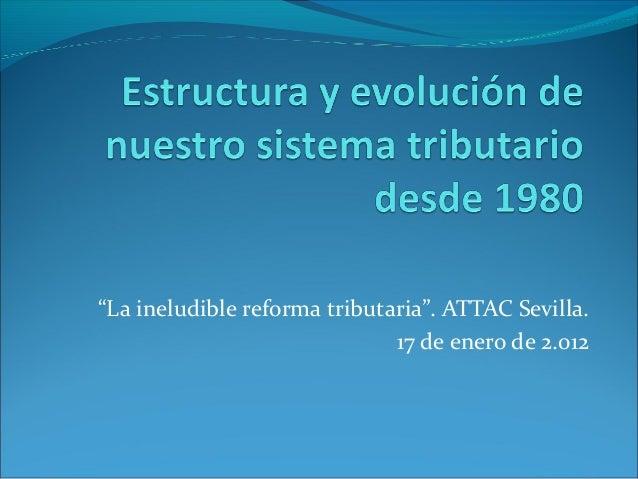 """""""La ineludible reforma tributaria"""". ATTAC Sevilla.17 de enero de 2.012"""