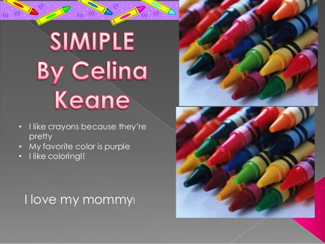 • I like crayons because they'repretty• My favorite color is purple• I like coloring!!I love my mommy!