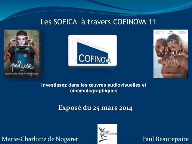 Les SOFICA à travers COFINOVA 11 Investissez dans les œuvres audiovisuelles et cinématographiques Exposé du 25 mars 2014 M...