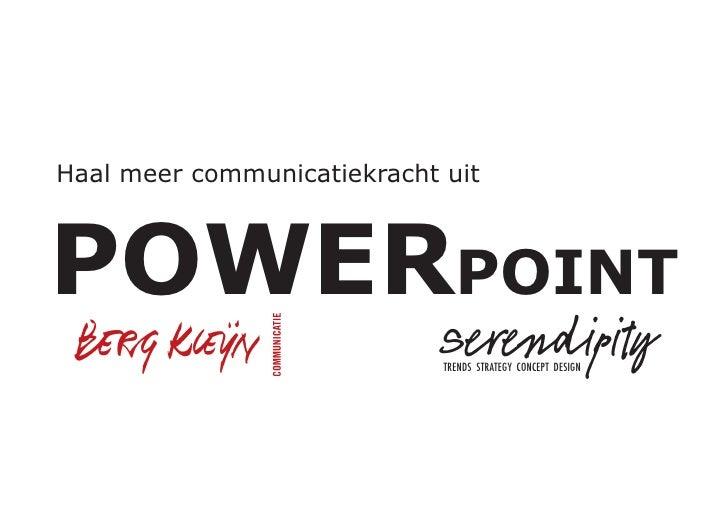 Haal meer communicatiekracht uit    POWERPOINT                             Serendipity                              TRENDS...