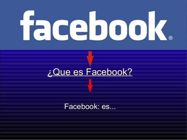 ¿Que es Facebook? Facebook: es...