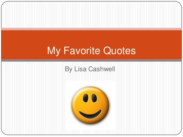 My Favorite Quotes   By Lisa Cashwell