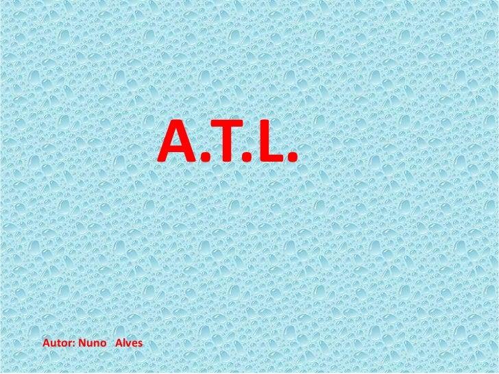 A.T.L.Autor: Nuno Alves