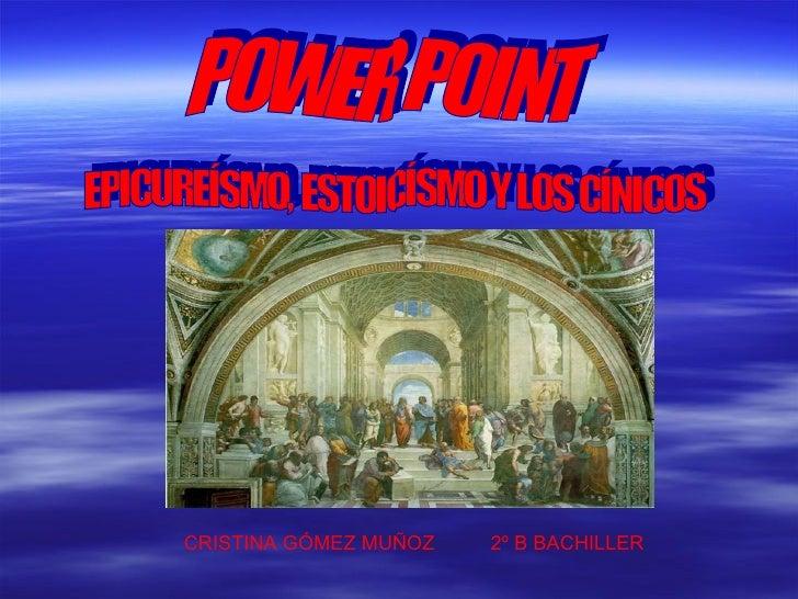 POWER POINT EPICUREÍSMO, ESTOICÍSMO Y LOS CÍNICOS CRISTINA GÓMEZ MUÑOZ  2º B BACHILLER