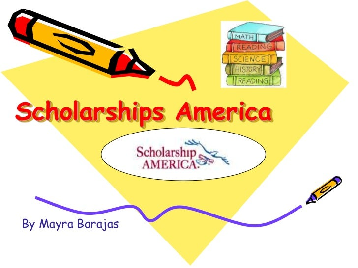 Scholarships America<br />By Mayra Barajas <br />