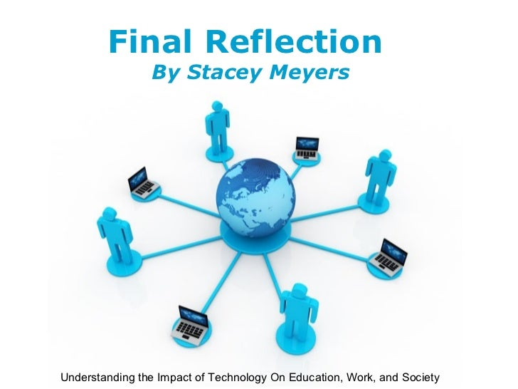 Final Reflection                By Stacey Meyers                        Free Powerpoint TemplatesUnderstanding the Impact ...