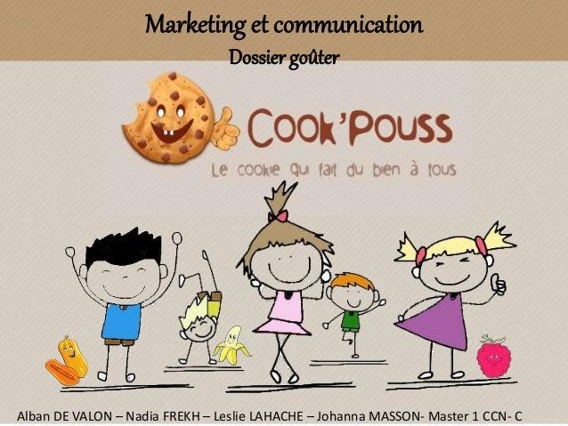Marketing et communication Dossier goûter Alban DE VALON – Nadia FREKH – Leslie LAHACHE – Johanna MASSON- Master 1 CCN- C
