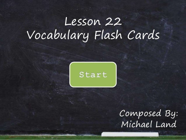 Lesson 22 Vocabulary Flash Cards  Composed By: Michael Land