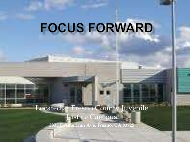 Located at Fresno County Juvenile         Justice Campus    3333 E American Ave, Fresno, CA 93725