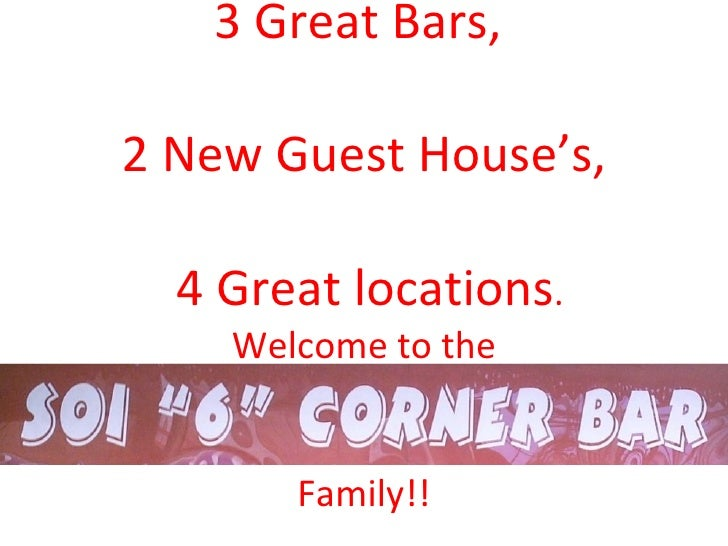 3 Great Bars,  2 New Guest House's,  4 Great locations . Welcome to the Family!!