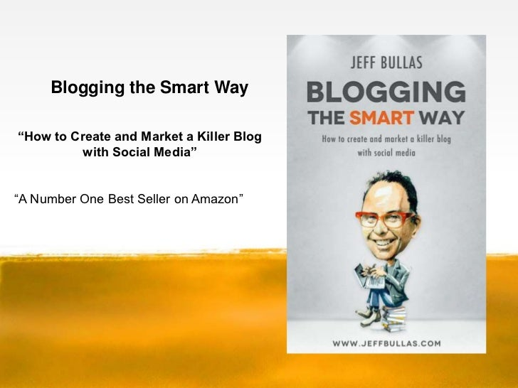 "Blogging the Smart Way""How to Create and Market a Killer Blog          with Social Media""""A Number One Best Seller on Amaz..."