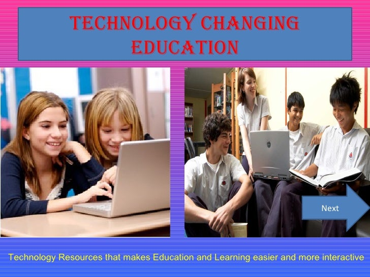 Technology Changing Education Technology Resources that makes Education and Learning easier and more interactive Next