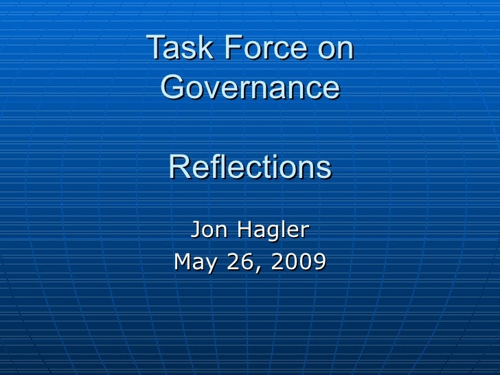 Task Force on Governance Reflections Jon Hagler May 26, 2009