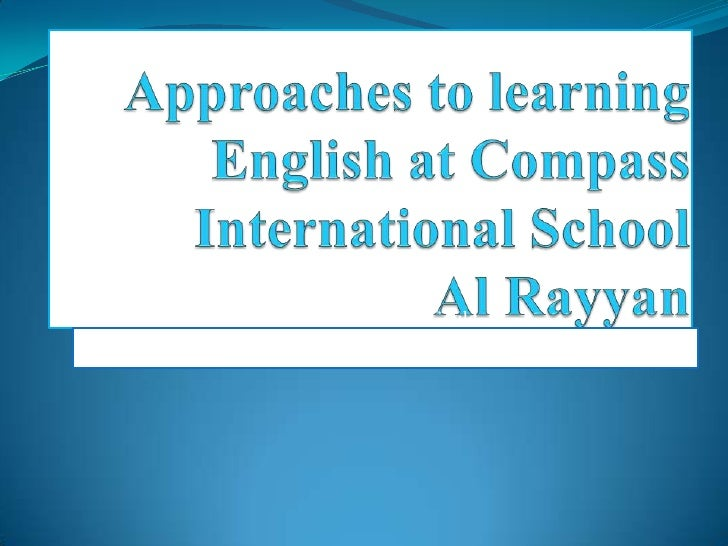 Approaches to learning English at Compass International School Al Rayyan<br />Caroline Gould<br />Caroline Gould <br />dk...