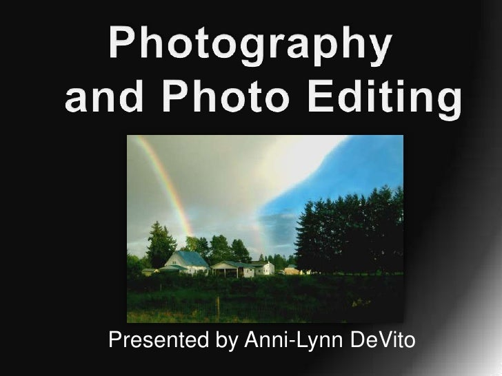 Photography  and Photo Editing<br />Presented by Anni-Lynn DeVito<br />