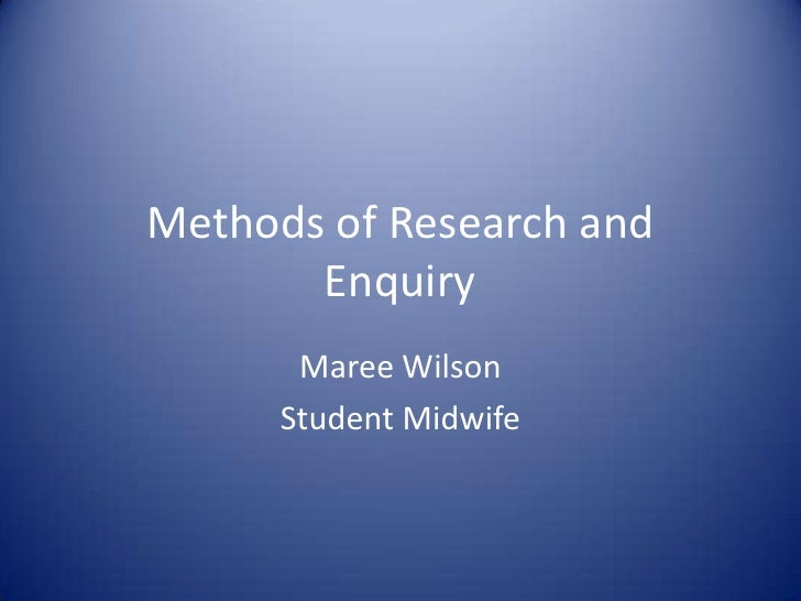 Methods of Research and Enquiry<br />Maree Wilson<br />Student Midwife<br />