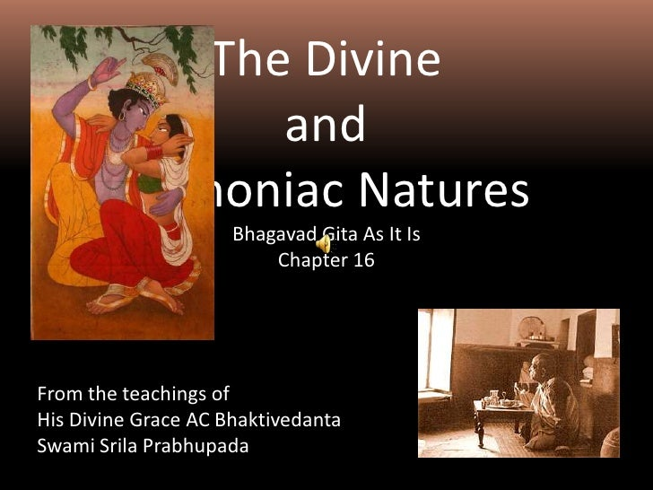 The Divine <br />and <br />Demoniac Natures<br />BhagavadGita As It Is<br />Chapter 16<br />From the teachings of <br />Hi...